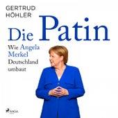 Die Patin - Wie Angela Merkel Deutschland umbaut von Gertrud Höhler
