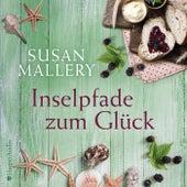 Inselpfade zum Glück (Ungekürzt) von Susan Mallery