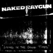 Living in the Good Times by Naked Raygun