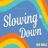Slowing Me Down by Shelly