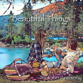 Beautiful Things by John Anthony