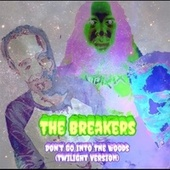 Don't Go into the Woods (Twilight Version) by The Breakers
