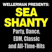 Wellerman Presents: Sea Shanty! Party, Dance, EDM, Classic and All-Time-Hits de Various Artists
