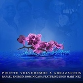 Pronto Volveremos a Abrazarnos (feat. Jhon Martinez) de Rafael