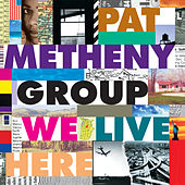 We Live Here de Pat Metheny