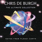Notes From Planet Earth - The Ultimate Collection by Chris De Burgh