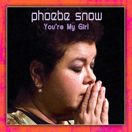 You're My Girl by Phoebe Snow