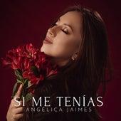 Si Me Tenias by Angelica Jaimes