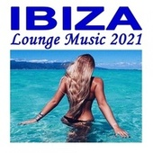 Ibiza Lounge Music 2021 (The Ultimate Ibiza Playlist Mix 2021, a Summer Mix of Lounge Music, Deep House & Chill Vibes) by Various Artists