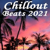 Chillout Beats 2021 (Summer Mix of Deep House, Tropical, Lounge Music, Chill House, Chill Beats) by Various Artists