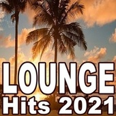 Lounge Hits 2021 (The Best Mix of Soft House, Ibiza Lounge, Chill House & Sunset Lounge Music) by Various Artists