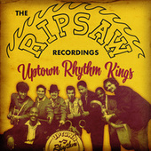The Ripsaw Recordings - the Uptown Rhythm Kings by The Uptown Rhythm Kings
