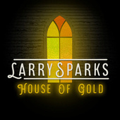 House of Gold di Larry Sparks