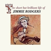 The Short but Brilliant Life of Jimmie Rodgers by Jimmie Rodgers