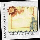 Como Aquel Dia by Alejandro Bonilla