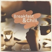Breakfast & Chill, Vol. 1 (EnJoy A Peaceful Morning With These Amazing Down Beat Tunes) by Various Artists