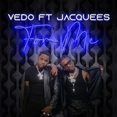 For Me by Vedo