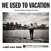 We Used To Vacation by Cold War Kids