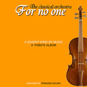 The Classical Orchestra for No One / a Groovy Kind of Music by Fernando Goldini