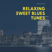 Relaxing Sweet Blues Tunes by Various Artists