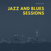 Jazz and Blues Sessions by Various Artists