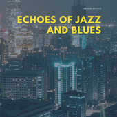 Echoes of Jazz and Blues by Various Artists
