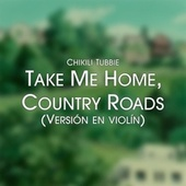 Take Me Home, Country Roads by Chikili Tubbie