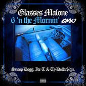 6 'N The Mornin' (GMX) by Glasses Malone