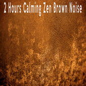 2 Hours Calming Zen Brown Noise by Color Noise Therapy