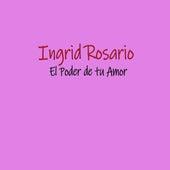 El Poder de Tu Amor de Ingrid Rosario