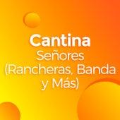 Cantina Señores (Rancheras, Banda y Más) by Various Artists