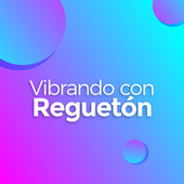 Vibrando con Reguetón by Various Artists
