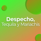 Despecho, Tequila y Mariachis by Various Artists