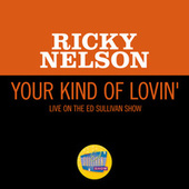 Your Kind Of Lovin' (Live On The Ed Sullivan Show, January 23, 1966) fra Ricky Nelson