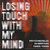 Losing Touch With My Mind: Psychedelia In Britain 1986-1990 by Various Artists