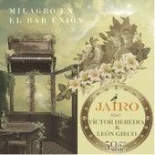 Milagro En El Bar Unión (feat. León Gieco & Victor Heredia) by Jairo