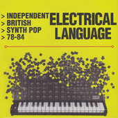 Electrical Language (Independent British Synth Pop 78-84) by Various Artists