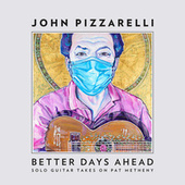 Better Days Ahead (Solo Guitar Takes on Pat Metheny) by John Pizzarelli
