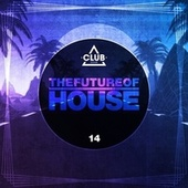 The Future of House, Vol. 14 de Various Artists