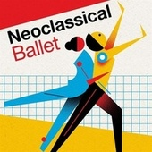 Neoclassical Ballet by Various Artists