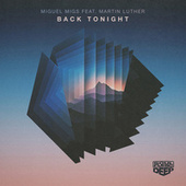 Back Tonight (feat. Martin Luther) by Miguel Migs