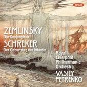 Zemlinsky: Die Seejungfrau, Schreker: Der Geburtstag der Infantin by Royal Liverpool Philharmonic Orchestra
