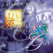Rumours of Angels/The Gift by Graham Kendrick
