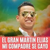 Mi Compadre Se Cayo von El Gran Martín Elías
