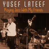 Playing Jazz With My Friends von Yusef Lateef