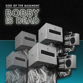 Bobby Is Dead by God of the Basement