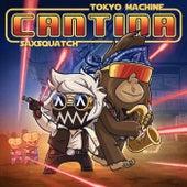 CANTINA by Saxsquatch Tokyo Machine