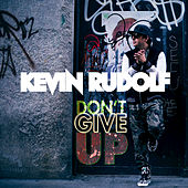Don't Give Up by Kevin Rudolf