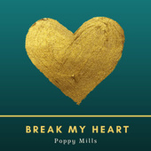Break My Heart von Poppy Mills