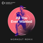 All You Ever Wanted - Single van Power Music Workout
